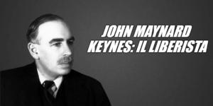 John Maynard Keynes: il liberista